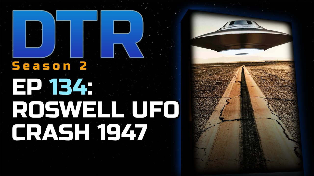 DTR S2 Ep 134: Roswell UFO Crash 1947