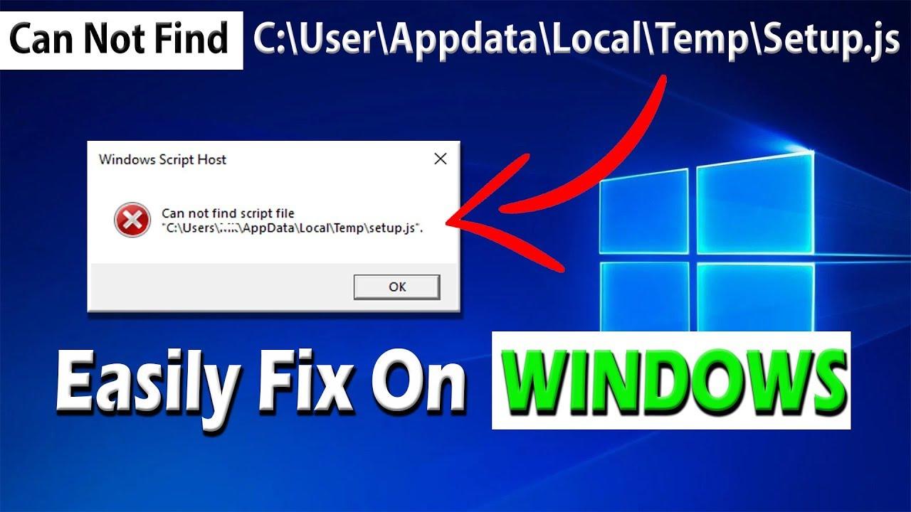 Fix Can Not find script file C:User\AppData\Local\Temp\setup js