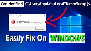 Скачать Fix Can Not Find Script File C User AppData Local Temp Setup Js