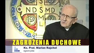 ZAGROŻENIA DUCHOWE (cz. 2) - egzorcysta, ks. Marian Rajchel (rozmowy niedokończone w Radiu Maryja)