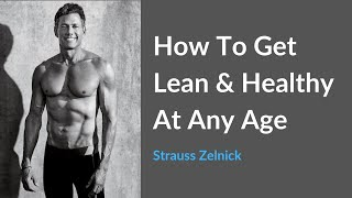 Strauss Zelnick: How To Get Lean & Healthy At Any Age (Podcast)