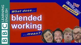 What does 'blended working' mean? - The English We Speak