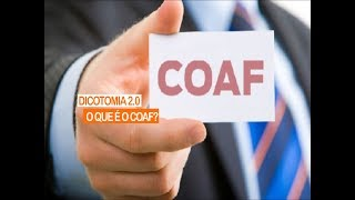 DICOTOMIA 2.0 | O QUE É O COAF?