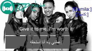 Worth It - Fifth Harmony مترجمة عربى