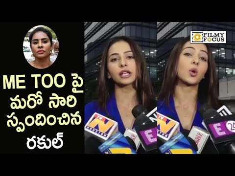Rakul Preet about Me Too Campaign all over Indian Cinema