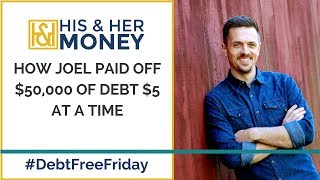 How Joel Paid Off $50,000 of Debt $5 at a Time