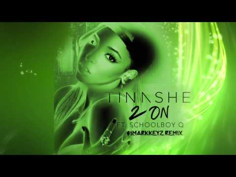 Tinashe - 2 On (Feat. ScHoolboy Q) [iMarkkeyz Remix]