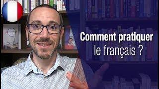 Comment pratiquer le français ?