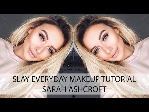 Slay Everyday Makeup Tutorial   Sarah Ashcroft