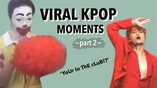 RANDOM KPOP MOMENTS THAT WENT VIRAL *part 2*