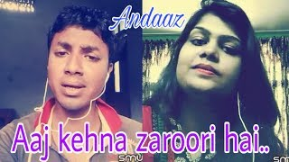 Aaj kehna zaroori hai ( Andaaz ). My cover 134.