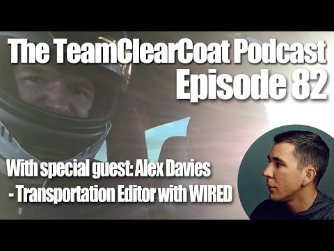 The TeamClearCoat Podcast - Ep 82 - Alex Davies: Transportation Editor with WIRED!!!