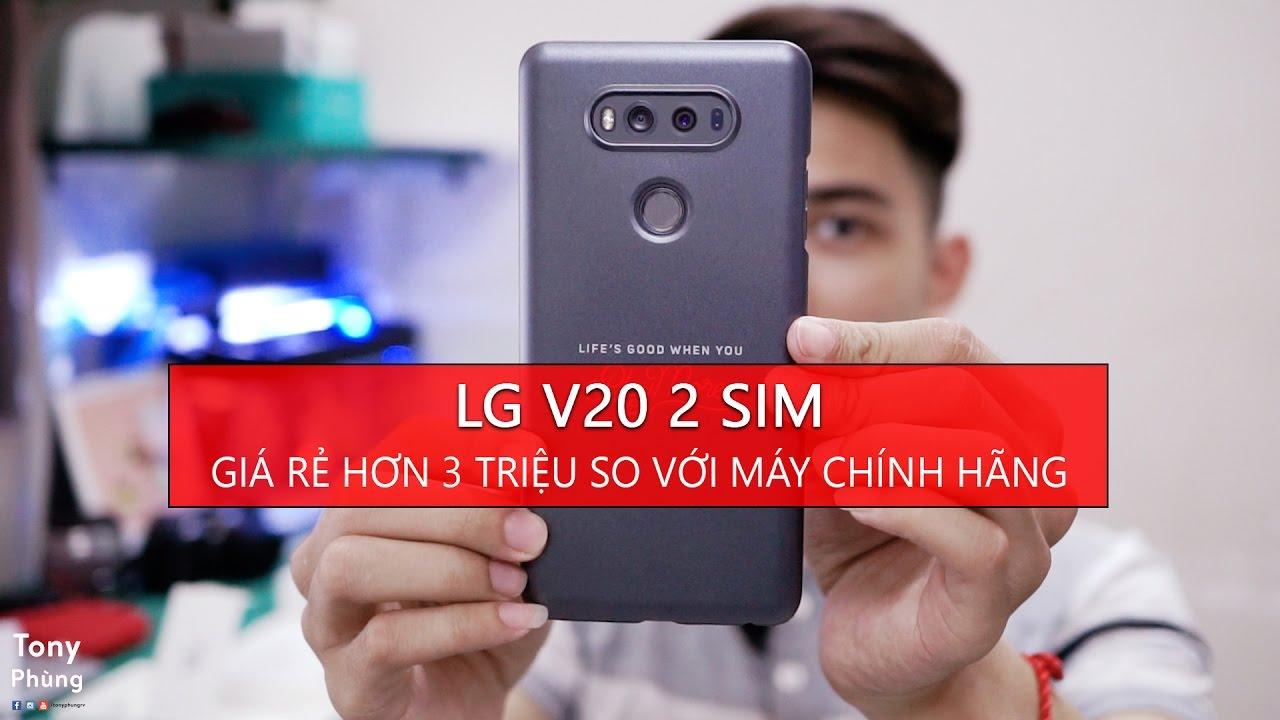 [Smartphone] LG V20 2 sim giá rẻ hơn chính hãng hơn 3 triệu – Bạn có mua nó không? Tony Phùng