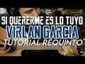 Si Quererme Es Lo Tuyo - Virlan Garcia - Tutorial - REQUINTO - Carlos Ulises Gomez - Guitarra