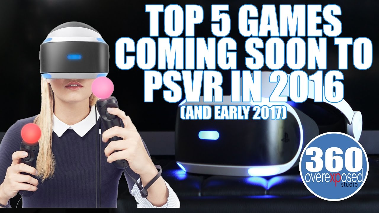 Playstation Vr Top 5 Games Coming Soon To Psvr In 2016