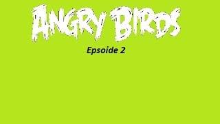 Angry Birds - Epsode 2