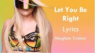 Let You Be Right - Meghan Trainor Lyrics
