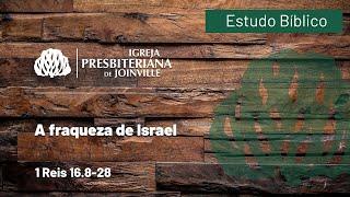 A fraqueza de Israel - 1 Reis 16.8-28