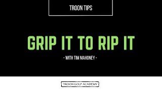 Troon Tips - Grip It to Rip It