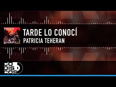 Tarde Lo Conocí, Patricia Teherán, Video Letra