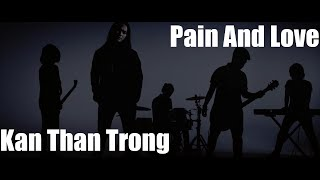 Pain And Love - Kan Thân Trọng (Official Music Video)