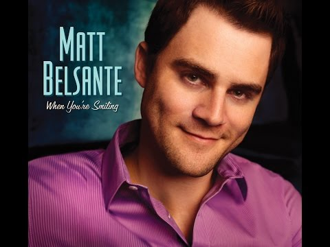 "Matt Belsante - The Making of ""When You're Smiling"