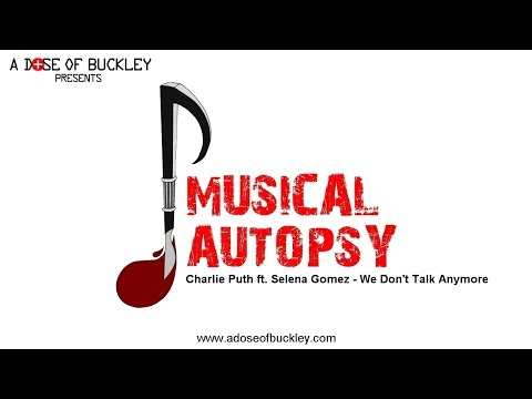 Musical Autopsy: Charlie Puth ft Selena Gomez - We Don't Talk Anymore