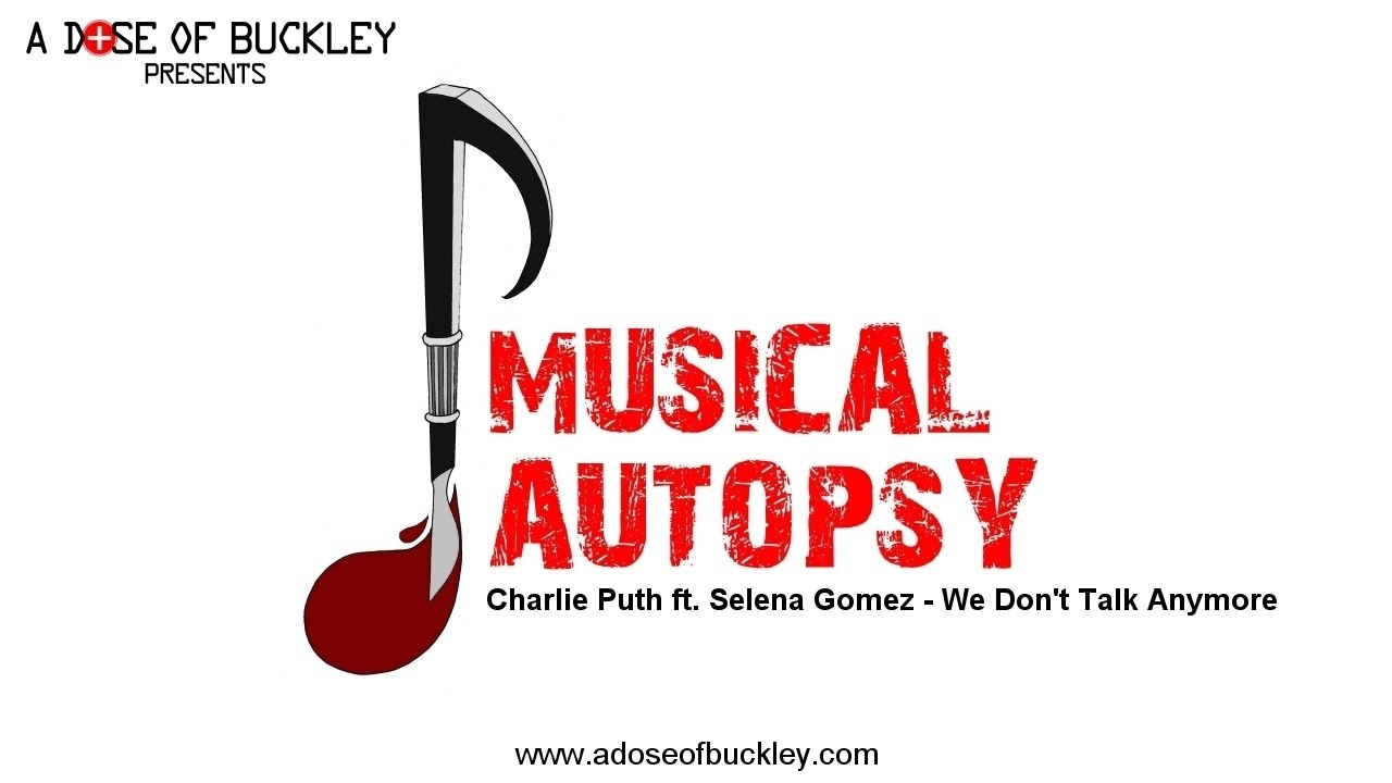 Musical Autopsy Charlie Puth Ft Selena Gomez We Dont Talk Anymore