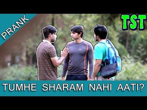 TUMHE SHARAM NAHI AATI? PRANK - TST - PRANKS IN INDIA