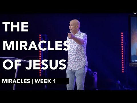 The Miracles Of Jesus - Week 1 | Miracles