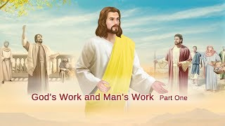"Almighty God's Word ""God's Work and Man's Work"" Part One"
