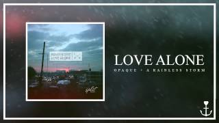 Love Alone - Opaque + A Rainless Storm