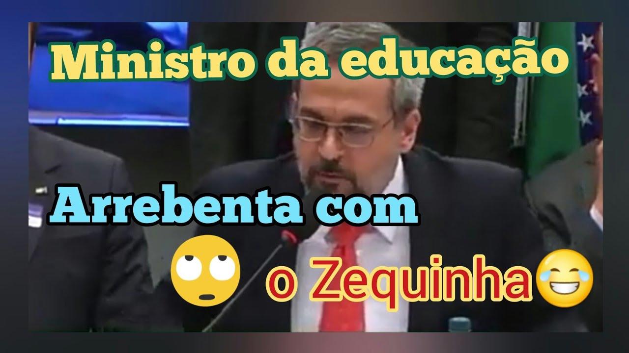 Ministro da educação arrebenta com o Zequinha