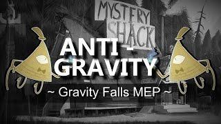 Anti-Gravity || Gravity Falls MEP
