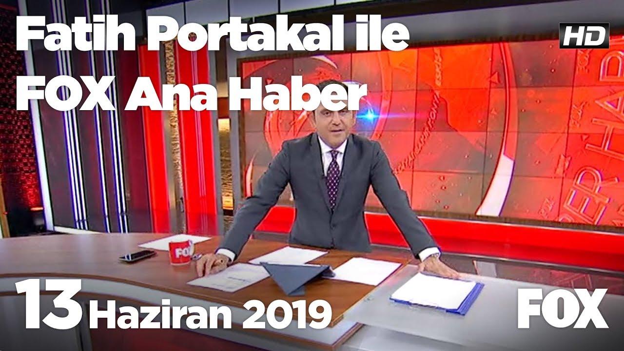 Fox Haber İzle, 13 Haziran 2019 Fatih Portakal ile FOX Ana Haber