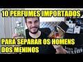 PERFUMES QUE SEPARAM OS HOMENS DOS MENINOS - Perfumes Importados