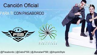 Pasabordo - Para Ti (Canción Oficial)