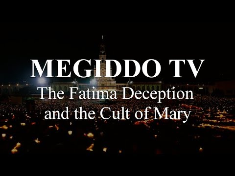 #257 The Fatima Deception and the Cult of Mary   MEGIDDO TV