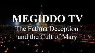 #257 The Fatima Deception and the Cult of Mary | MEGIDDO TV