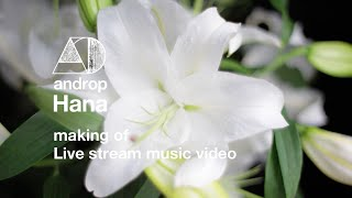 making of androp「Hana」music video (from best[and/drop])