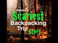 Scariest Backpacking Trip Story