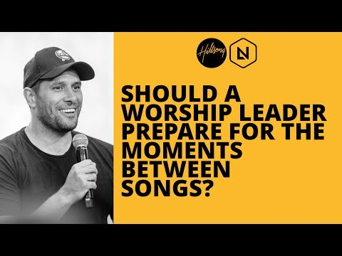 Should A Worship Leader Prepare For The Moments Between Songs? | Hillsong Leadership Network
