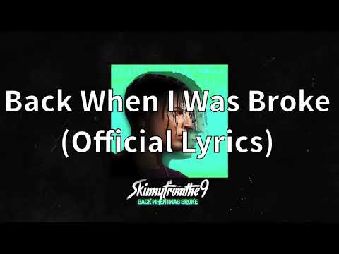 Skinnyfromthe9 - Back When I Was Broke (Official Lyrics)