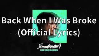 Skinnyfromthe9 - Back When I Was Broke (Official Lyrics)