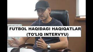 Davron Kabulovdan o'zbek futboli haqidagi achchiq haqiqatlar (to'liq intervyu)