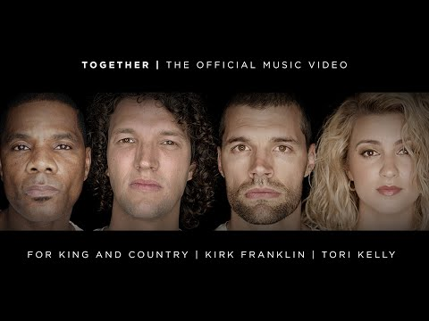 for KING & COUNTRY - TOGETHER (feat. Kirk Franklin & Tori Kelly) [Official Music Video]