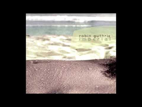 Robin Guthrie - Imperial (2003) (Full Album) [HQ]