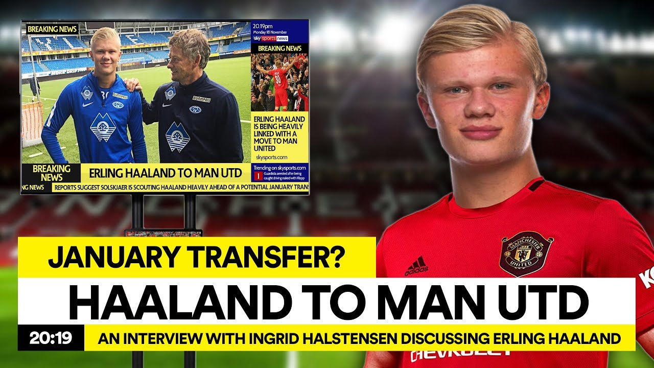 Haaland To Man Utd Solskjaer Reunited In January Youtube