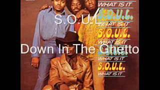 S.O.U.L. - Down In The Ghetto
