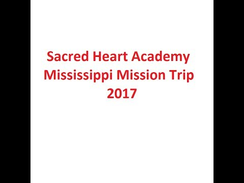 Sacred Heart Academy 2017 Mississippi Mission Trip HD